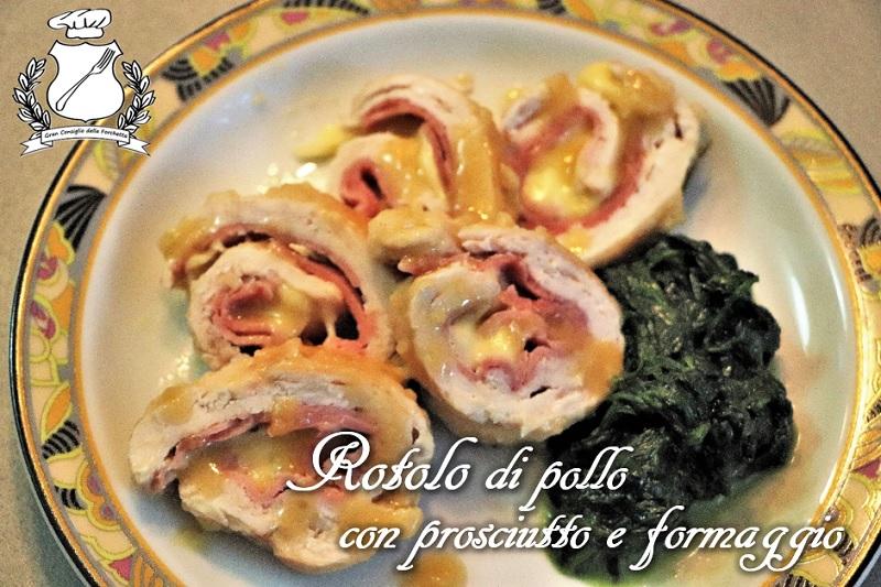 Rotolo di pollo con prosciutto e formaggio